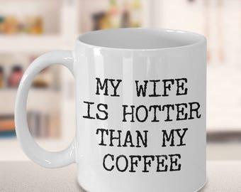 Wife Coffee Mug - Anniversary Gifts for Wife - Wife Gifts from Husband - Wifey Mug - I Love My Wife - My Wife is Hotter Than My Coffee Mug
