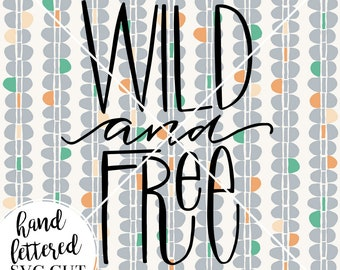 WILD & FREE Instant Download SVG Hand Lettered art Digital Download Cut File Cricut  Nursery Baby Boy Silhouette Boys Room