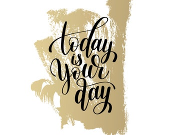 Today is Your Day print