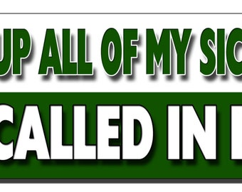 Funny Bumper Sticker - I used up all of my sick days so I called in dead - Quote Me Printing #186