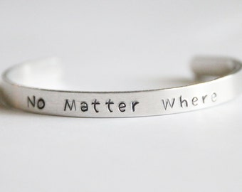 Cuff Bracelet, No Matter Where, Hand Stamped Jewelry, Long Distance Friendship Gift, Aluminum