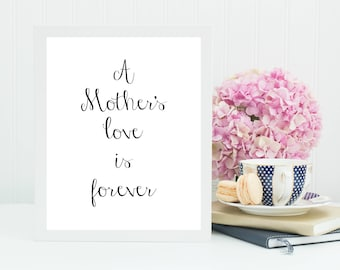 Mother's Day Printable, Mother's Day Print, A Mother's Love is Forever, Gift for Mom, Affordable Gift, Mother's Day Gift, Gift idea for Mom
