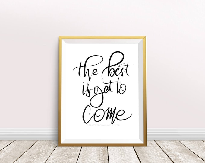 """Brush lettered """"the best is yet to come"""" downloadable print 8"""" x 10"""" black and white hand lettered"""