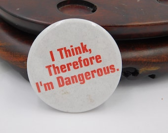 """Vintage Pin Pinback Button That Reads """"I Think Therefore I'm Dangerous . """" dr23"""