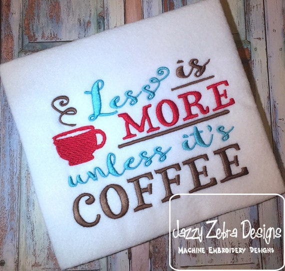 Less is more unless its coffee saying embroidery design - coffee embroidery design - Kitchen saying embroidery design - coffee saying