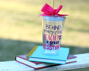 Teacher assistant tumbler cup with lid and straw 'Behind every good teacher is a great assistant'