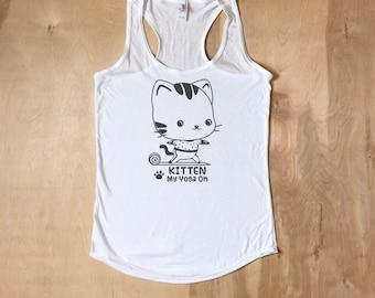 Kitten My Yoga On, Yoga Shirt, Workout Tank, Workout Womens, Yoga Top, Yoga Clothing, Yoga, Exercise Clothing, Yoga Cat, Cat shirt, Cats