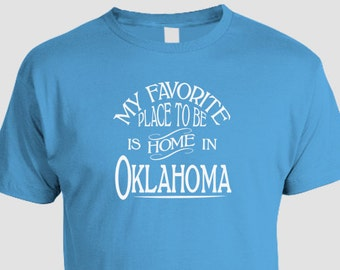 Oklahoma Home T-shirt, My Favorite Place To Be Is Home In Oklahoma