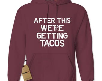 After This, We're Getting Tacos Adult Hoodie Sweatshirt