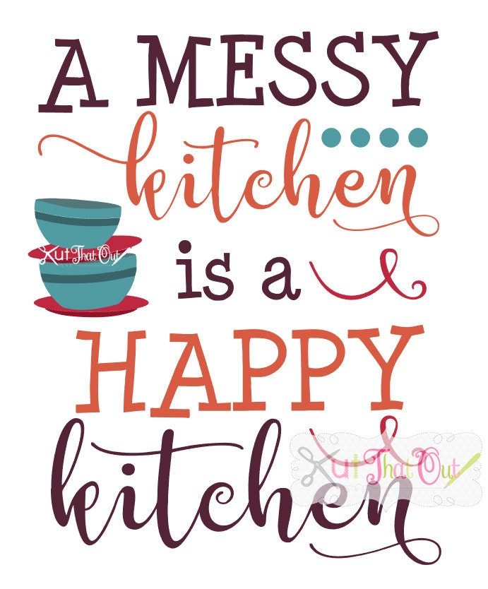 Messy Kitchen Catering: A Messy Kitchen Is A Happy Kitchen Design SVG & DXF Cut File