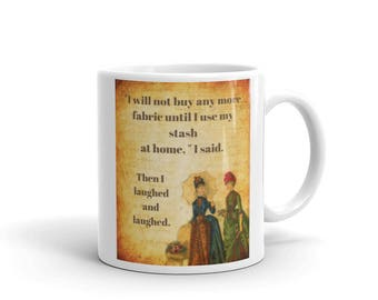 I Will Not Buy Any More Fabric Humorous  Ceramic Coffee Cup Tea Mug 11oz or 15oz Quilter Seamstress Crafter