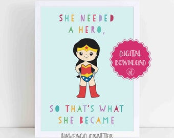 Digital download - She needed a hero so she became one Wonder Woman print