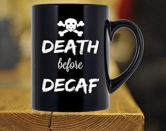 Death Before Decaf Black Coffee Mug - 11 oz or 15 oz Sarcastic Coffee Mug Gift