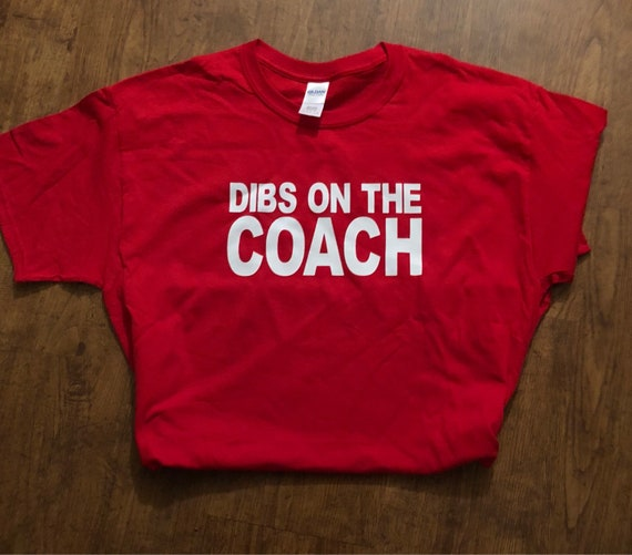 Dibs on the coach tshirt