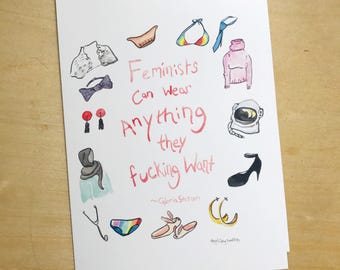 Feminists can wear anything they F-ing want, Gloria Steinem quote, 5x7 card, Ready to Ship