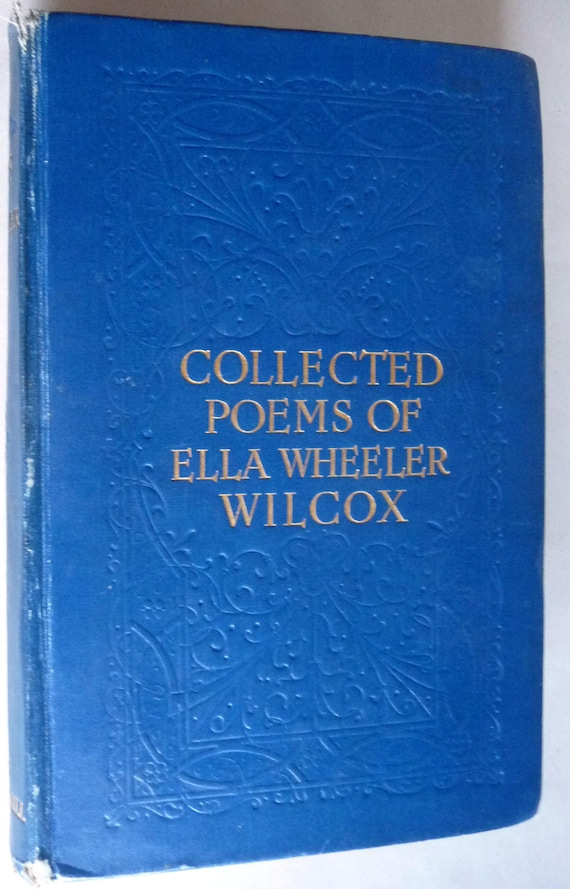 Collected Poems of Emma Wheeler Wilcox Ca. mid 1920's - published by Leopold B. Hill, London - Verse Poetry