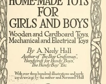 Vintage 1915  PDF book Home Made Toys For Girls and Boys .Wooden and Cardboard Toys, Mechanical and Electrical Toys By A. Neely Hall .