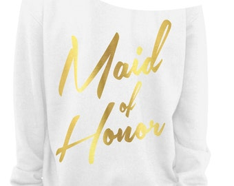 MAID OF HONOR sweatshirt - Bridal Shower - Gift - Ladies Slouchy Sweatshirt - Off The Shoulder - Ladies - White w/ Foil Imprints - s - xxxl