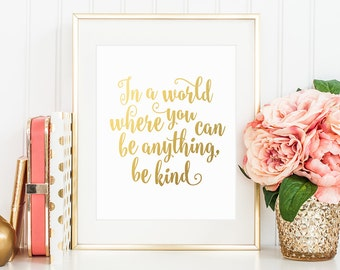 Printable Wall Art, In a world where you can be anything, be kind, Golden Calligraphy, Mortivational Print, Home Art Decor, Typography Print