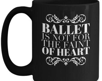 Black dance mug - ballerina gift - ballet is not for the faint of heart