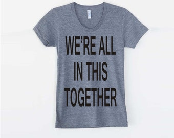 Workout top, Womens inspirational tshirt, motivational, We're All In This Together, Valentines day gift, Graphic Tee, womens t-shirt