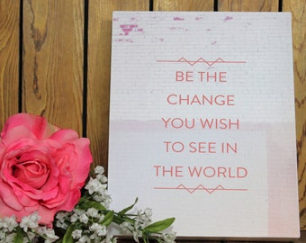 Be The Change You Wish To See In The World,Inspirational Quote,Framed Quotes,Framed Wall Art,Birthday Gift,Mothers Day Gift,Rustic Wood Sign
