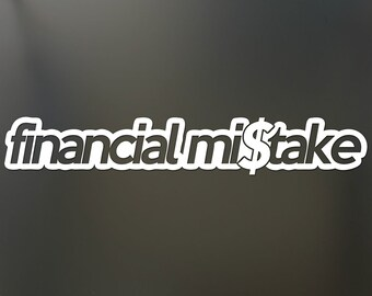 "financial mistake sticker decal decal for windows, cars, trucks, tool boxes, laptops, MacBook 1"" x 6"""