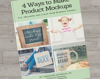 Small Business Book - 4 Ways to Make Product Mockups for Silhouette & Cricut Business Owners - ebook - crafts - photography