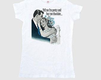 "Retro Valentine Shirt Women's ""Tell Me I'm Pretty and Buy Me Chocolate"" T Shirt Adult Size S M L Xl 2Xl"