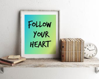Follow Your Heart, Heart Print, Follow Your Heart Print, Follow Your Heart Art, Follow Your Heart Decor Print, Heart Art Print, Heart Decor