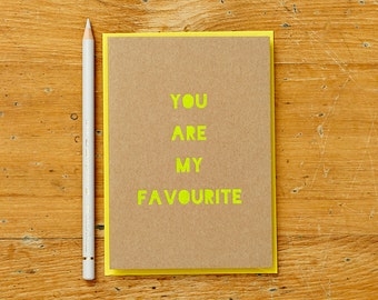 You are my favourite NEON Card. Fun Love card, valentines card, anniversary card or wedding day card