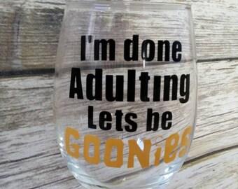I'm done adulting let's be Goonies, Goonies wine glass, Adulting, Goonies, 80's kids, 80's movie, truffle shuffle, chunk, fandom, epic, nerd