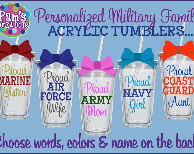 Personalized PROUD MILITARY FAMILY Acrylic Tumblers w/ Name for Army Navy Air Force Marine Coast Guard Armed Forces Wife Girlfriend Sister