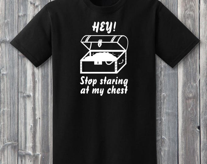 Hey! Stop Staring At My Chest 100% Soft Cotton Role Playing Shirt