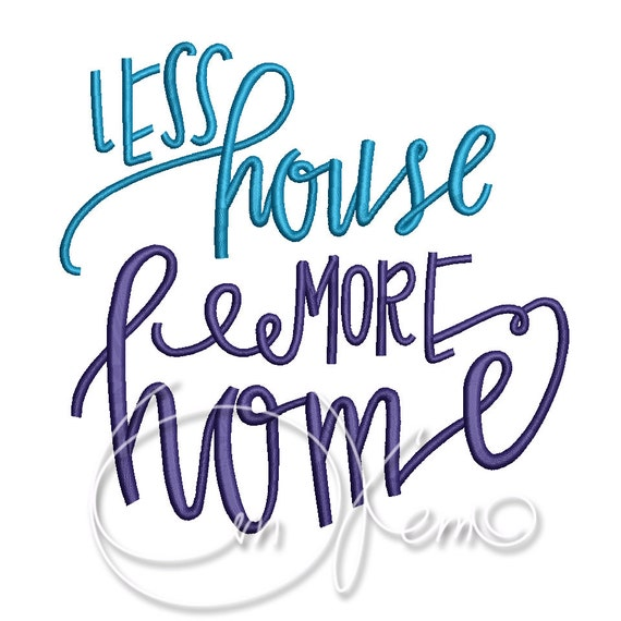 MACHINE EMBROIDERY DESIGN Less house more home embroidery