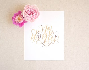 Hand lettered faux gold foil art print / No worries / gift for husband, wife, best friend, roommate, 8 x 10 / birthday Christmas