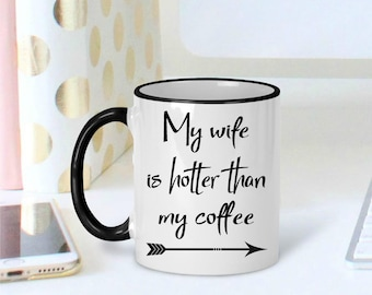 Funny Gift for Husband, My Wife is Hotter Than my Coffee, Husband Coffee Mug, Funny Gift for Him, Boyfriend Gift, Mug for Husband