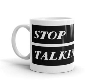 Stop Talking Mug