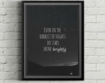 Quote print - even in the darkest of times do stars shine brightly - inspirational quote | gift | bedroom decor typography quote print