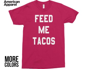 Feed Me Tacos Shirt