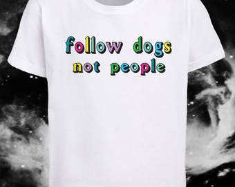 Follow Dogs Not People
