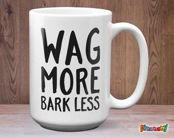 Wag More Bark Less Mug   Dog Lover Gift   Girlfriend Gift   Pet Mug   Wife Gift   Statement Coffee Mug   Gift For Him   Dog Mug   Pet Gift