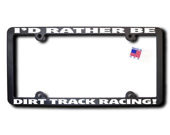 I'd Rather Be Dirt Track Racing License Plate Frame