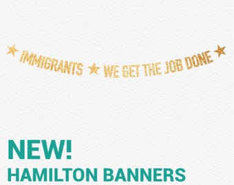 Immigrants, We Get the Job Done Glitter Hamilton Banner | Lin Manuel Miranda | John Laurens | Lafayette |Gold Black
