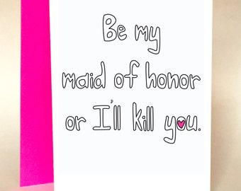 maid of honor, wedding invite, bridesmaid card, bridal party invite, funny bridesmaid, funny maid of honor, funny wedding, C-60