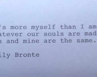Emily Bronte- Hand Typed Typewriter Quote - He's more myself than I am....