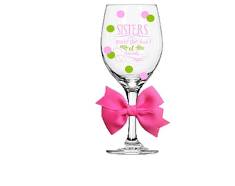 Sisters Make The Best Friends Wine Glass, Glitter Stems are available