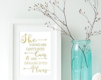 She Turned Her Cant's Into Cans And Her Dreams Into Plans. Real Foil Print. Home Decor. Homemade Gift. Love. Quote. Personalised