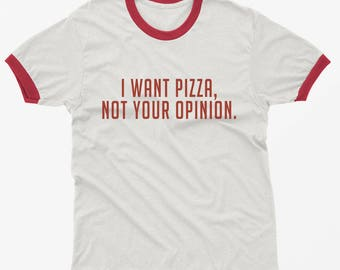 I want pizza Ringer funny T Shirt with saying Tumblr Quote Shirt for teens teenage girl clothes gifts girlfriends Graphic Tee Women Tshirts