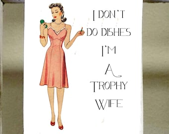 "Funny Kitchen Towel, Dish Towel, Bar Towel, ""I don't do dishes, I'm a trophy wife"", vintage lady, girlfriend gift, birthday gift"